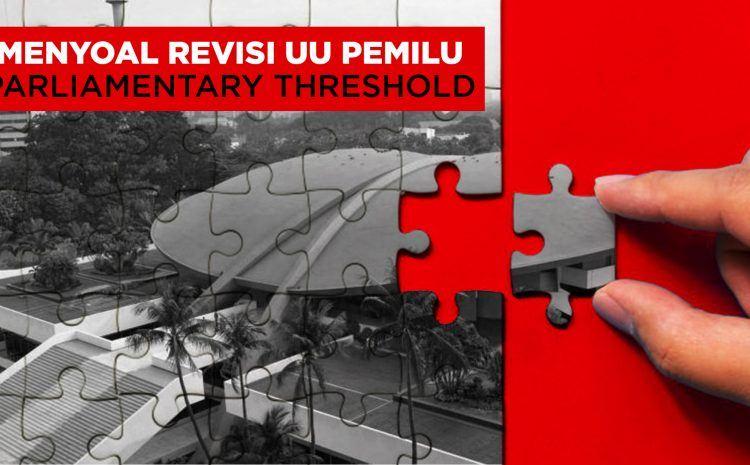 MENYOAL REVISI UU PEMILU: Parliamentary Threshold