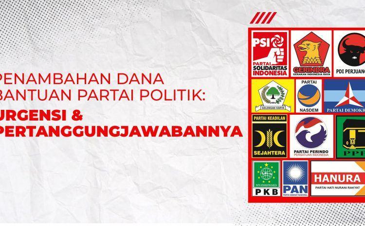 Penambahan Dana Bantuan Partai Politik: Urgensi & Pertanggungjawabannya