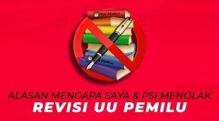 ALASAN MENGAPA SAYA & PSI MENOLAK REVISI UU PEMILU