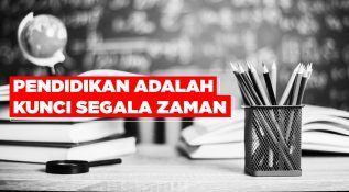 Pendidikan Adalah Kunci Segala Zaman