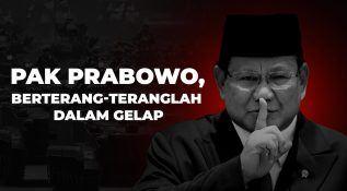 Pak Prabowo, Berterang-teranglah dalam Gelap